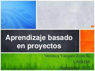 Aprendizaje basado en proyectos.-: Work, La Metodología, Metodología Abp, Verónica Vázquez, Por Proyectos, Based