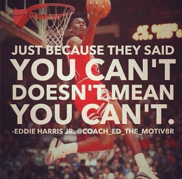 Just because they said you cant, it doesn't mean you cant.  #Inspiration #Quote