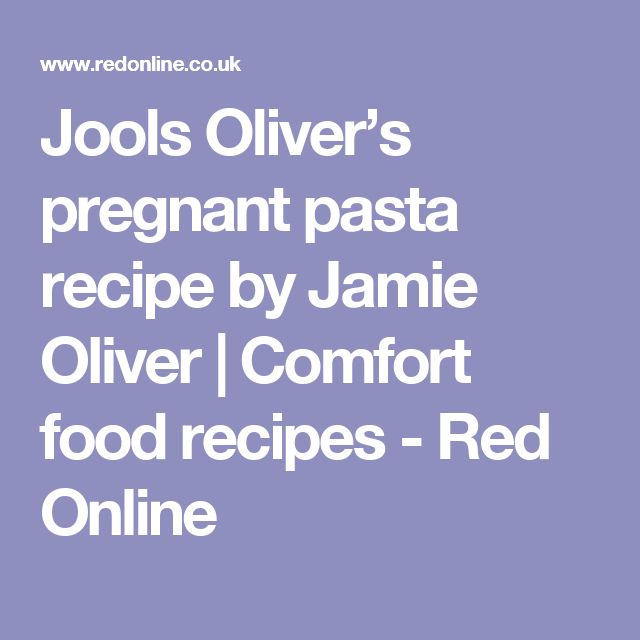 Jools Oliver's pregnant pasta recipe by Jamie Oliver | Comfort food recipes - Red Online