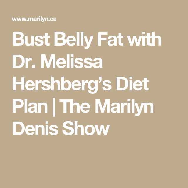 Bust Belly Fat with Dr. Melissa Hershberg's Diet Plan | The Marilyn Denis Show