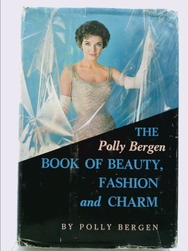 The Polly Bergen book of beauty, fashion, and charm by Bergen, Polly
