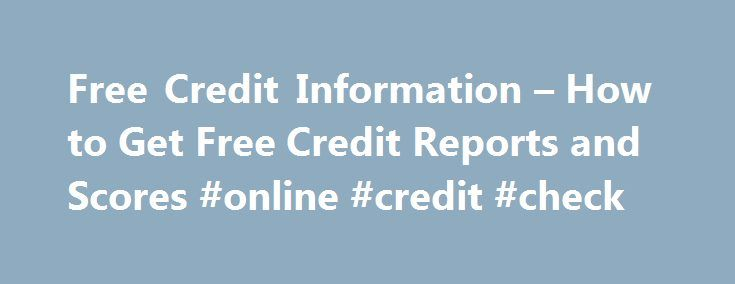 Free Credit Information – How to Get Free Credit Reports and Scores #online #credit #check http://credit.remmont.com/free-credit-information-how-to-get-free-credit-reports-and-scores-online-credit-check/  #truly free credit report # Free Credit Information By Justin Pritchard. Banking/Loans Expert Justin Pritchard helps consumers navigate the world Read More...The post Free Credit Information – How to Get Free Credit Reports and Scores #online #credit #check appeared first on Credit.