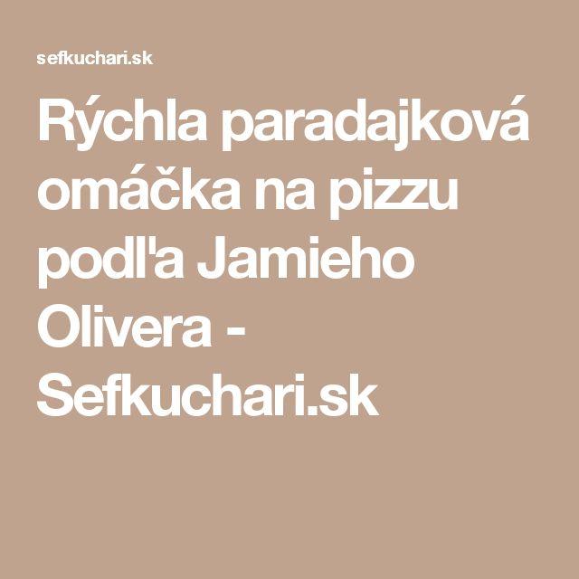 Rýchla paradajková omáčka na pizzu podľa Jamieho Olivera - Sefkuchari.sk