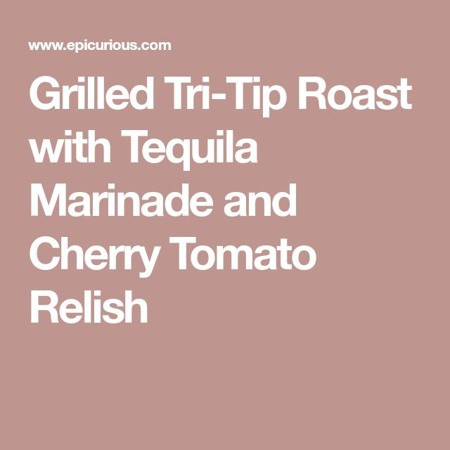Grilled Tri-Tip Roast with Tequila Marinade and Cherry Tomato Relish