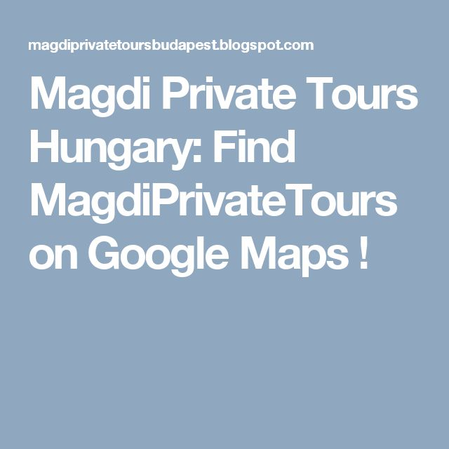 Magdi Private Tours Hungary: Find MagdiPrivateTours on Google Maps !