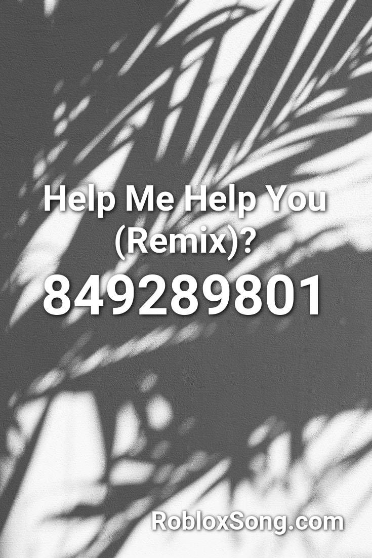 Help Me Help You Roblox Help Me Help You Remix Roblox Id Roblox Music Codes In 2020 Hit The Quan Roblox Bring Me To Life