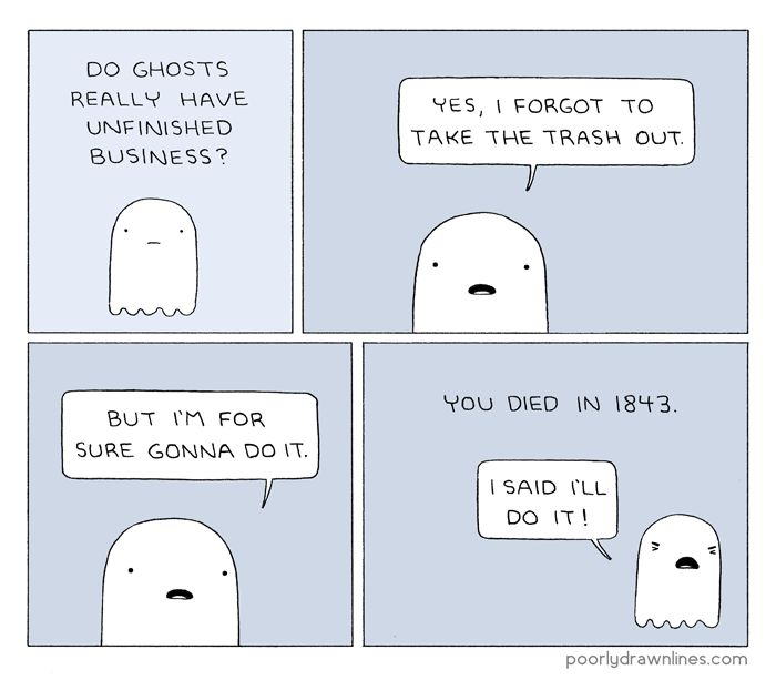 Poorly Drawn Lines reveals that ghosts are even worse procrastinators than the living. It's an excellent argument for why we should be sure to tie up any and all loose ends before turning into ghosts ourselves. They never get anything done. [via...