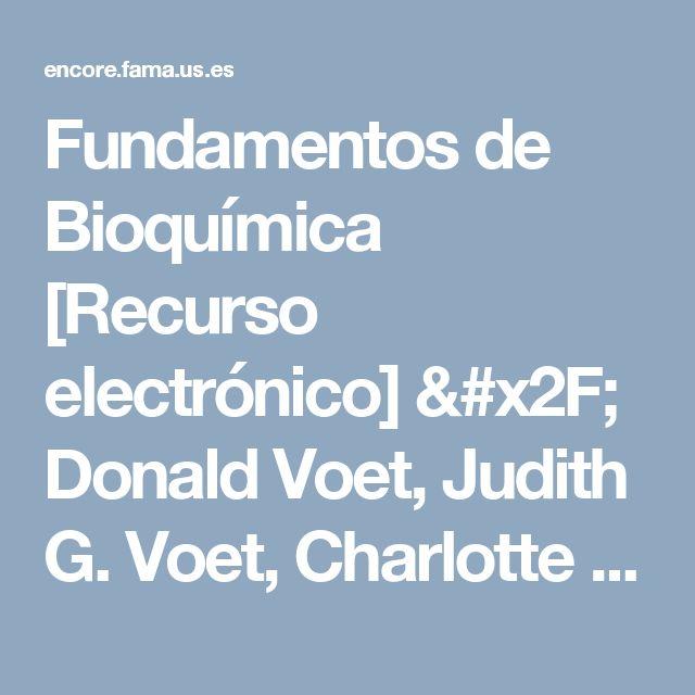 Fundamentos de Bioquímica  [Recurso electrónico] / Donald Voet, Judith G. Voet, Charlotte W. Pratt. 4ª ed., 2016Eureka. Médica Panamericana