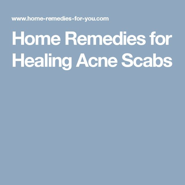Home Remedies for Healing Acne Scabs