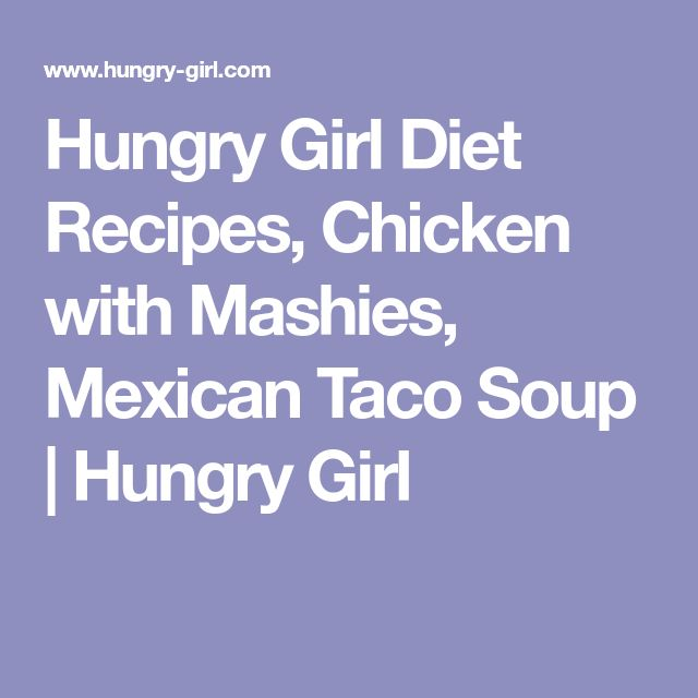 Hungry Girl Diet Recipes, Chicken with Mashies, Mexican Taco Soup | Hungry Girl