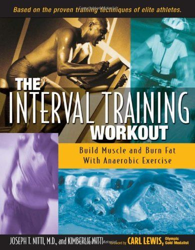 The Interval Training Workout: Build Muscle and Burn Fat with Anaerobic Exercise/M.D. Joseph T. Nitti, Kimberlie Nitti