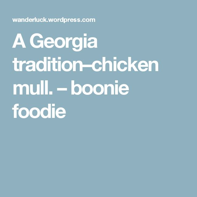 A Georgia tradition–chicken mull. – boonie foodie