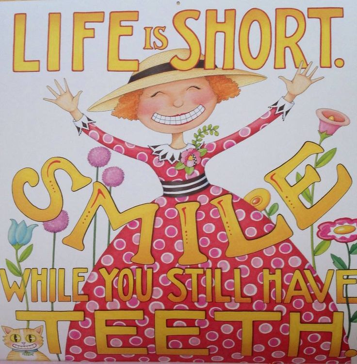 LIfe is Short. Smile While You Still Have Teeth!