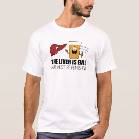 The Liver Is Evil and Must Be Punished T-Shirt - tap, personalize, buy right now!