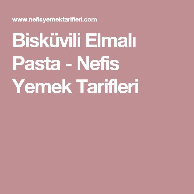 Bisküvili Elmalı Pasta - Nefis Yemek Tarifleri