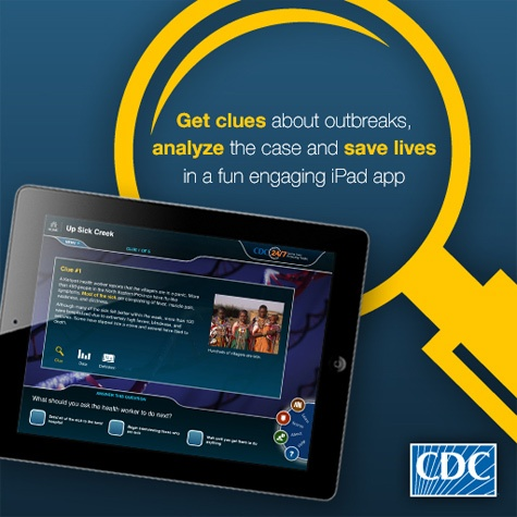 Solve the Outbreak | Get clues about outbreaks, analyze the case and save lives in a fun engaging iPad. | via CDC.gov