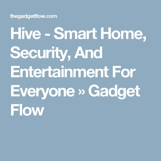 Hive - Smart Home, Security, And Entertainment For Everyone » Gadget Flow