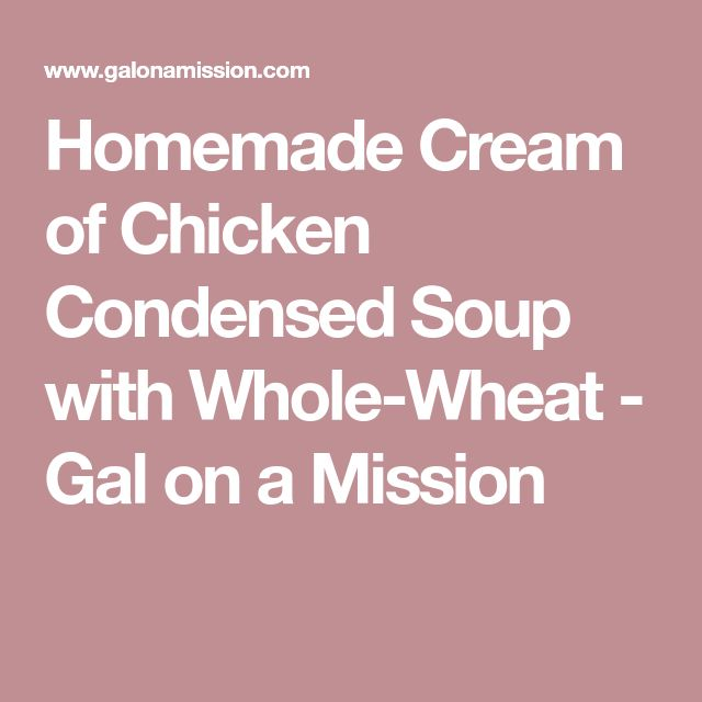 Homemade Cream of Chicken Condensed Soup with Whole-Wheat - Gal on a Mission