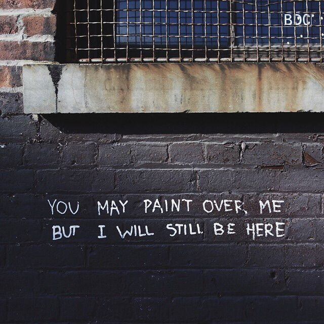 you may paint over me, but I will still be here