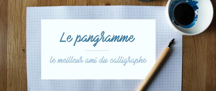 Le pangramme, le meilleur ami du calligraphe !