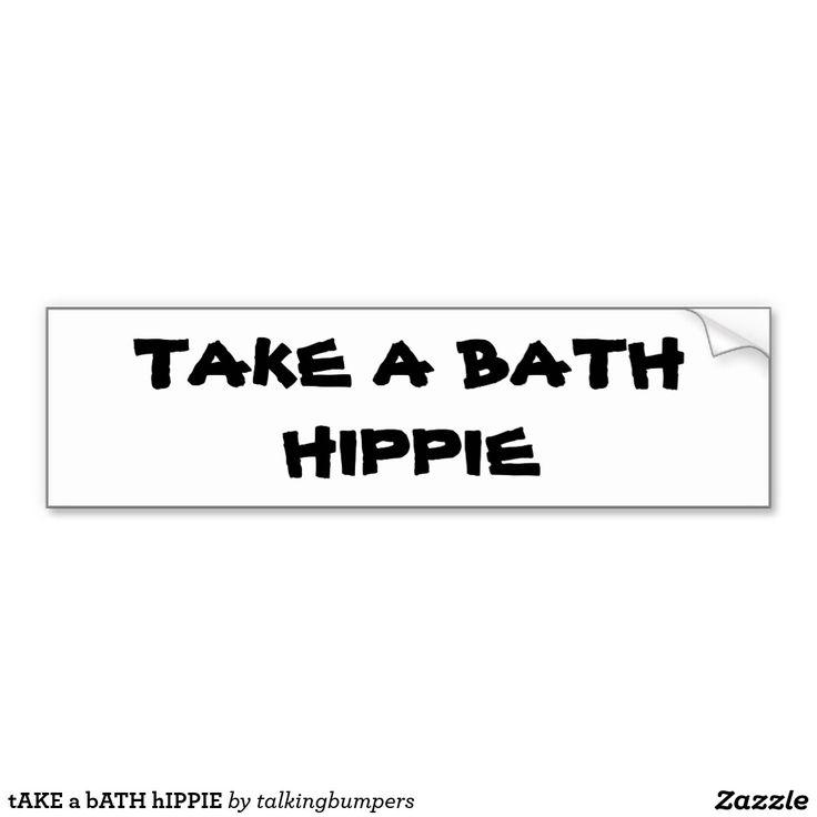 tAKE a bATH hIPPIE Car Bumper Sticker