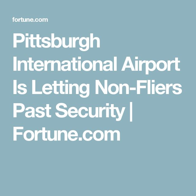 Pittsburgh International Airport Is Letting Non-Fliers Past Security | Fortune.com
