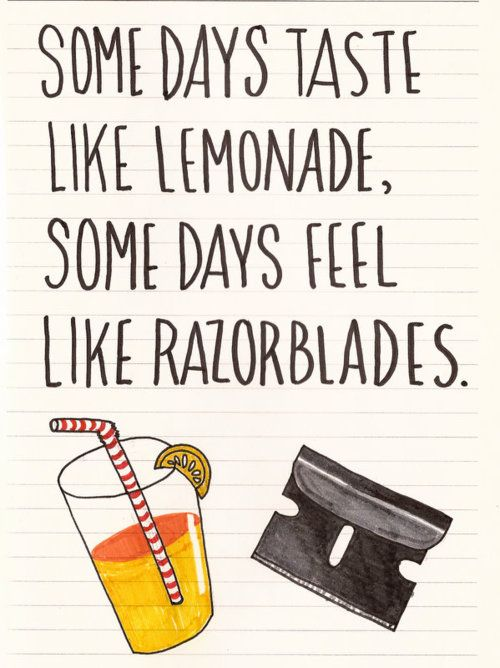 """It was lemonade till about two minutes ago. Thought of """"that"""" ruined it....razor blades is now is"""