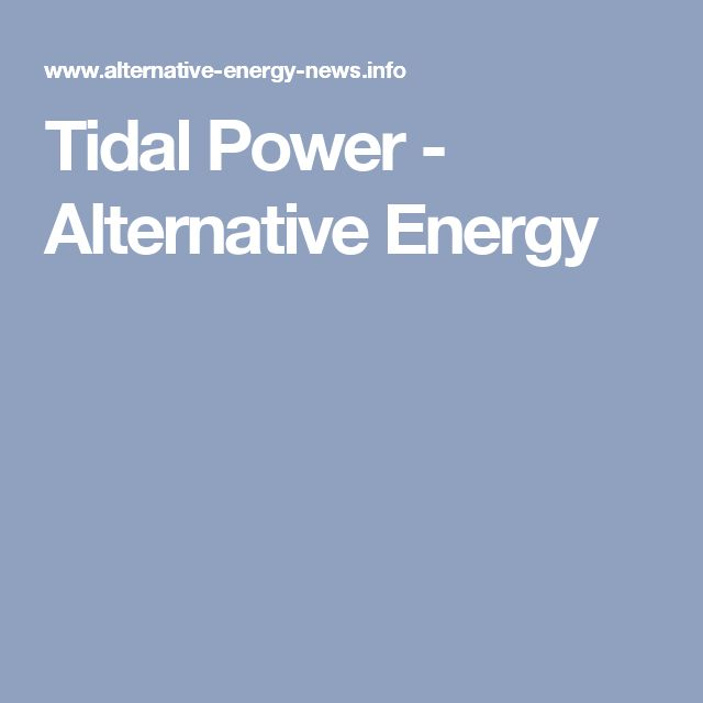 Tidal Power - Alternative Energy