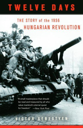 Twelve Days: The Story of the 1956 Hungarian Revolution b... http://www.amazon.com/dp/030727795X/ref=cm_sw_r_pi_dp_NStpxb1TYDJMY