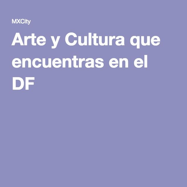 Arte y Cultura que encuentras en el DF