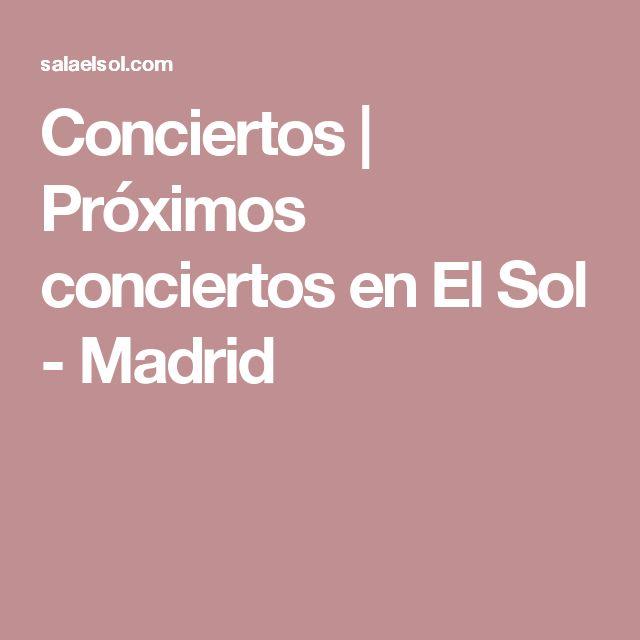 Conciertos   Próximos conciertos en El Sol - Madrid