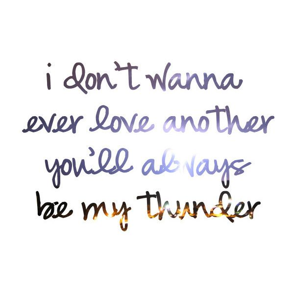 """Your voice was the soundtrack to my summer. I don't ever wanna love any other. You'll always be my thunder."" <3"