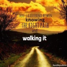 There's a difference between knowing the right path & walking it. – BeautyBeyond…