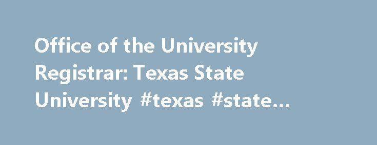 Office of the University Registrar: Texas State University #texas #state #online #courses http://solomon-islands.remmont.com/office-of-the-university-registrar-texas-state-university-texas-state-online-courses/  # Office of the University Registrar Register for Classes with Bobcat Schedule Builder Are you ready to build your next schedule? The Bobcat Schedule Builder is a great tool that assists in finding the classes you need in a way that fits your life. After you are done creating the…