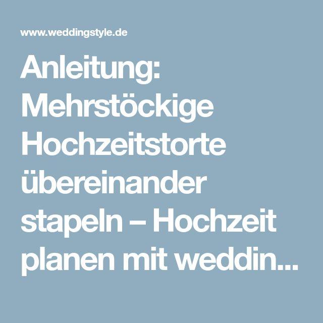Anleitung: Mehrstöckige Hochzeitstorte übereinander stapeln – Hochzeit planen mit weddingstyle