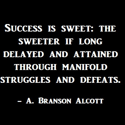Success is sweet: the sweeter if long delayed and attained through manifold struggles and defeats.  -A. Branson Alcott #success #quote #sweet #motivation #struggle #defeat #quotes #alcott