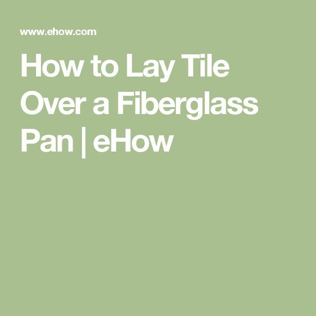 How To Lay Tile Over A Fiberglass Pan