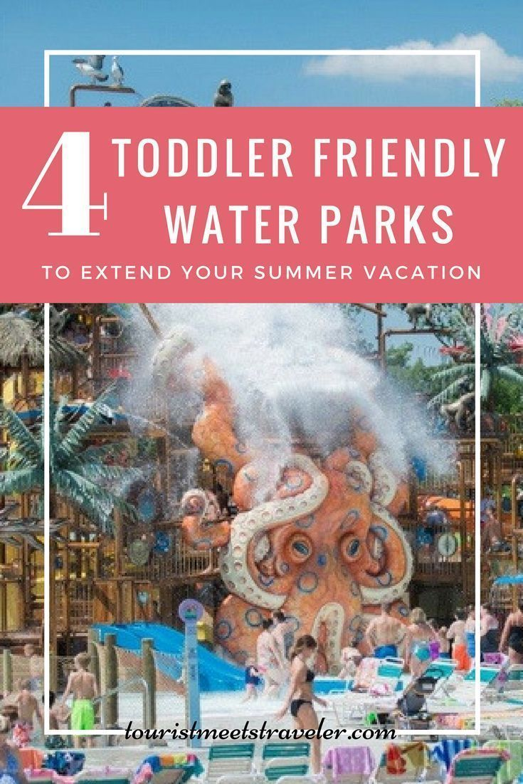 4 toddler friendly water parks to extend your summer vacation before back to school