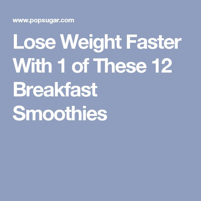 Lose Weight Faster With 1 of These 12 Breakfast Smoothies