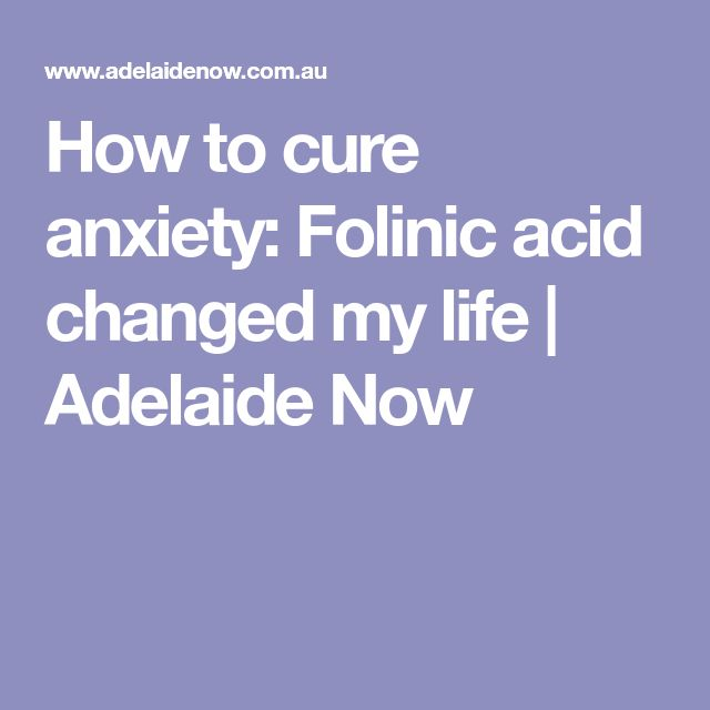 How to cure anxiety: Folinic acid changed my life | Adelaide Now