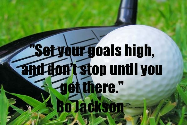 Set your goals high and don't stop until you get there.