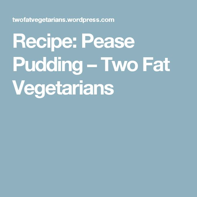 Recipe: Pease Pudding – Two Fat Vegetarians