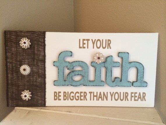 Let your faith be bigger than your fear by Up Words & On Words. www.upwordsandonwords.etsy.com $55.00