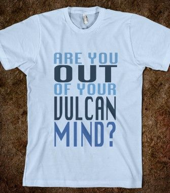 """""""Are You Out of Your Vulcan Mind?"""" Star Trek shirt from captioningcrusader.tumblr.com"""