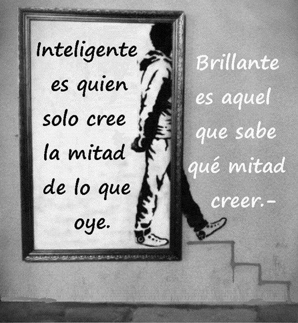 Si no consigues llegar a ser brillante al menos se inteligente y asegurate de oir bien. *