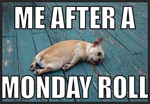 Monday after rolling for two hours with the guys. Yep.
