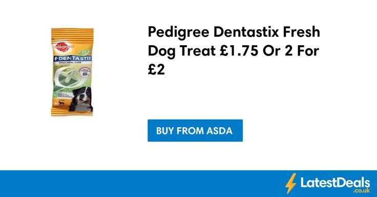 Pedigree Dentastix Fresh Dog Treat £1.75 Or 2 For £2 at ASDA