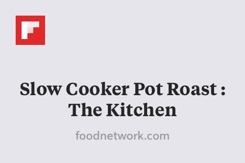 Slow Cooker Pot Roast : The Kitchen http://flip.it/76ZPX