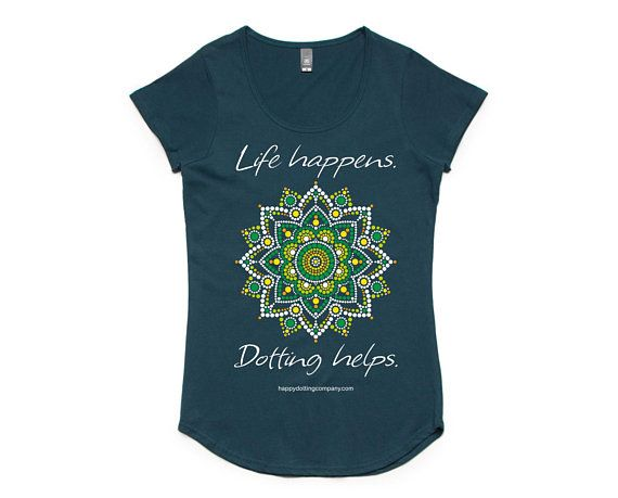 Dotting T-shirt, Life happens - dotting helps, Size medium only This is fun printed T-shirt for those that love dotting! Size medium only - please email me for other sizes and styles.  #dotting #dotart #dotillism #pointillism #mandala #T-shirt #happydottingcompany