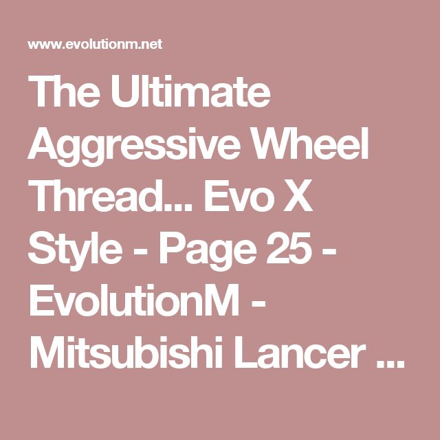 The Ultimate Aggressive Wheel Thread... Evo X Style - Page 25 - EvolutionM - Mitsubishi Lancer and Lancer Evolution Community